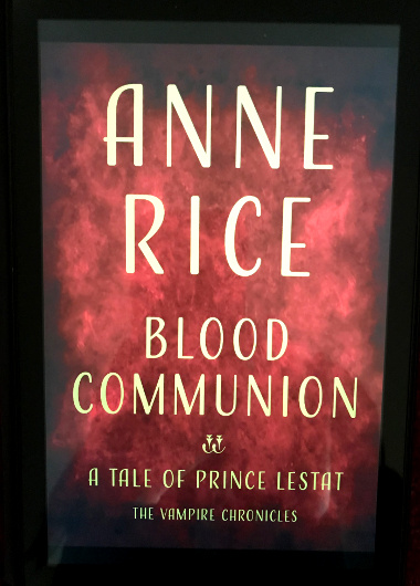 "The latest book in The Vampire Chronicles, ""Blood Communion"" by Anne Rice"
